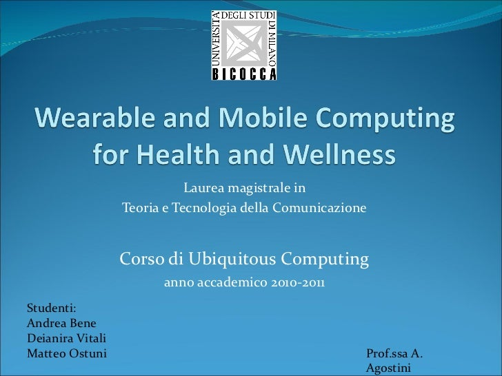 Laurea magistrale in Teoria e Tecnologia della Comunicazione Corso di Ubiquitous Computing anno accademico 2010-2011 Stude...