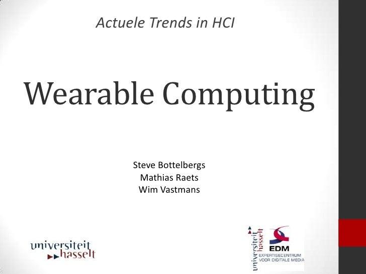 Actuele Trends in HCIWearable Computing         Steve Bottelbergs           Mathias Raets          Wim Vastmans