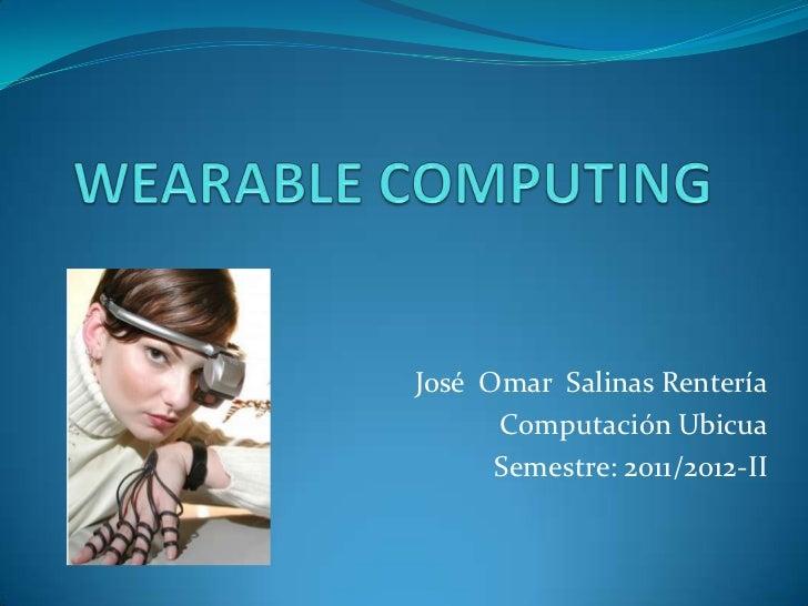 José Omar Salinas Rentería      Computación Ubicua      Semestre: 2011/2012-II