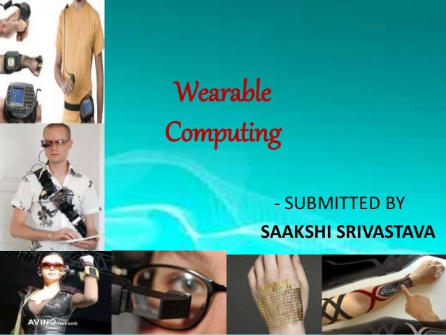 Wearable Computing - SUBMITTED BY SAAKSHI SRIVASTAVA