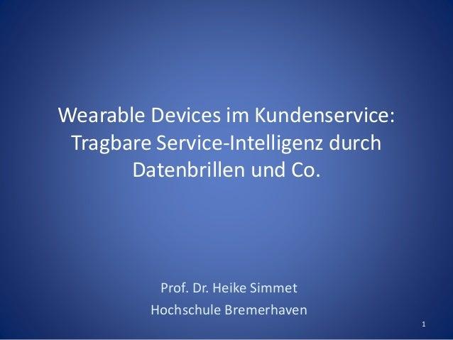 Wearable Devices im Kundenservice: Tragbare Service-Intelligenz durch Datenbrillen und Co. Prof. Dr. Heike Simmet Hochschu...