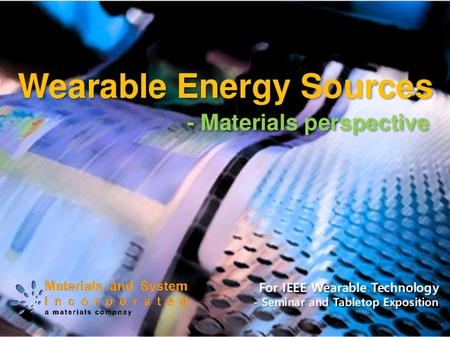 Wearable EnergySources  For IEEE Wearable Technology  -Seminar and Tabletop Exposition  -Materials perspective