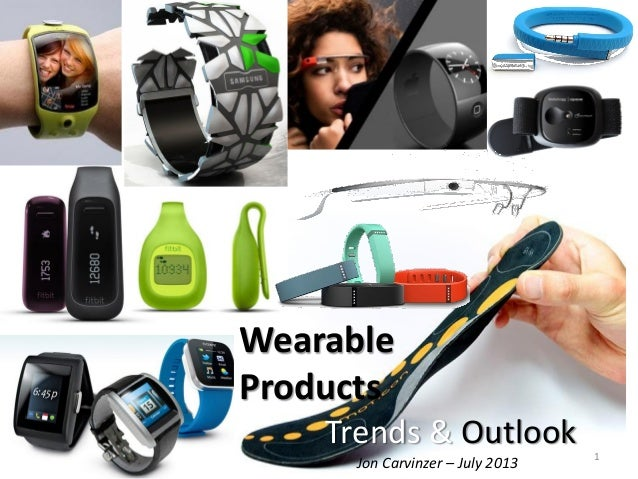 Jon Carvinzer – July 2013 1 Wearable Products Trends & Outlook