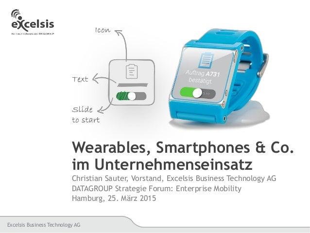 Excelsis Business Technology AG Wearables, Smartphones & Co. im Unternehmenseinsatz Christian Sauter, Vorstand, Excelsis B...