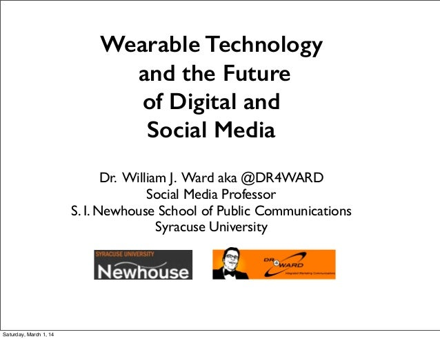 Wearable Technology and the Future of Digital and Social Media  Dr. William J. Ward aka @DR4WARD Social Media Professor S...