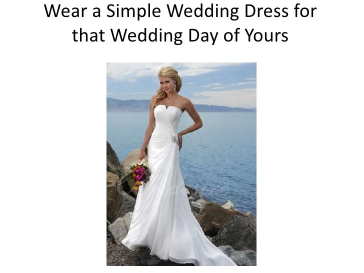 Wear a Simple Wedding Dress for  that Wedding Day of Yours