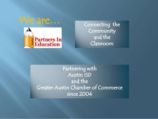 We are…  Connecting the Community and the Classroom  Partnering with Austin ISD and the Greater Austin Chamber of Commerce...