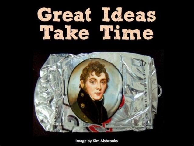 Great Ideas Take Time