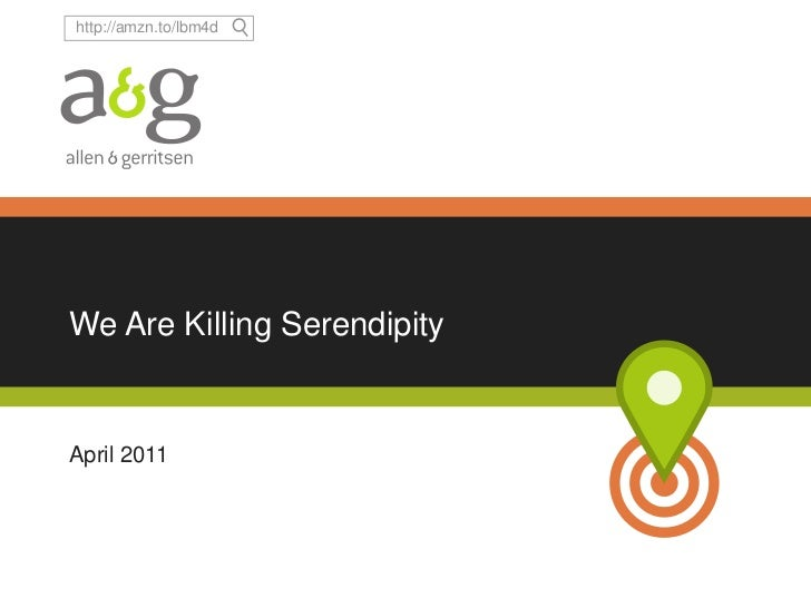 We Are Killing Serendipity <br />April 2011<br />