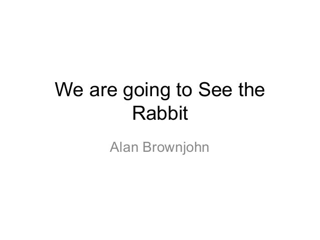 We are going to see the rabbit