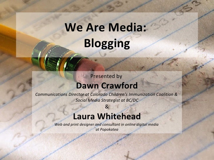 We Are Media:  Blogging Presented by  Dawn Crawford Communications Director at Colorado Children's Immunization Coalition ...