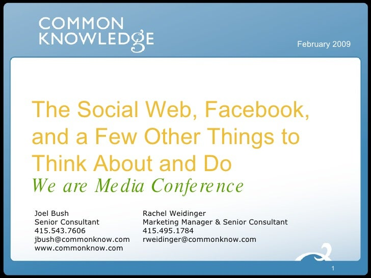 The Social Web, Facebook, and a Few Other Things to Think About and Do We are Media Conference February 2009