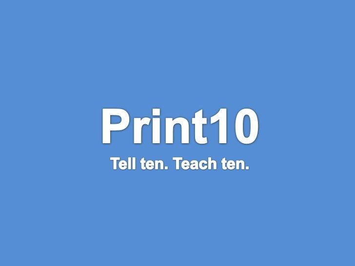Print10Tell ten. Teach ten.<br />