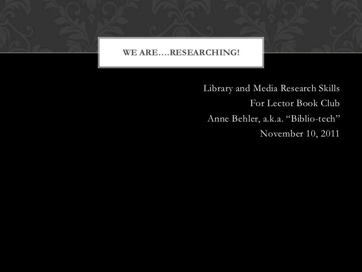 WE ARE….RESEARCHING!             Library and Media Research Skills                        For Lector Book Club            ...
