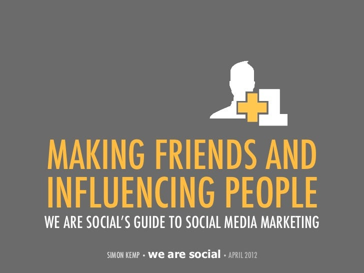 MAKING FRIENDS ANDINFLUENCING PEOPLEWE ARE SOCIAL'S GUIDE TO SOCIAL MEDIA MARKETING          SIMON KEMP • we   are social ...