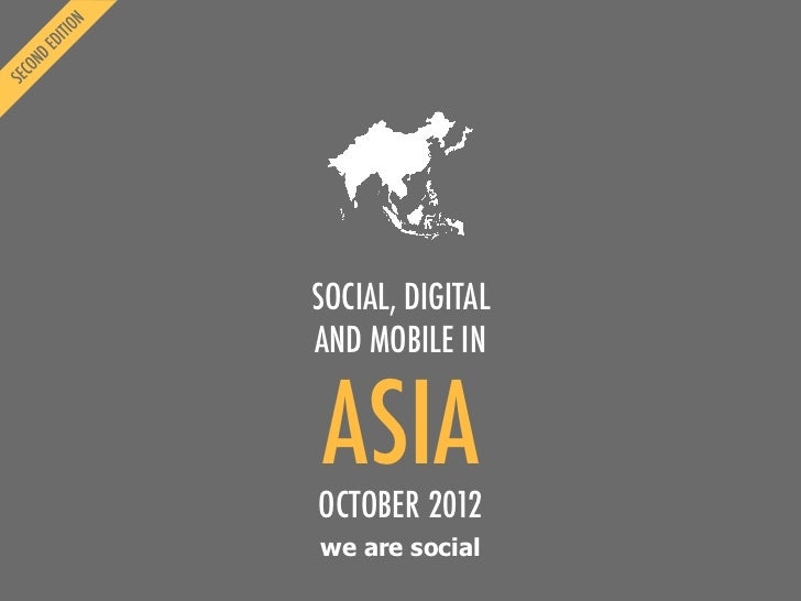 We Are Social's Guide to Social, Digital and Mobile in Asia (2nd Edition, Oct 2012)