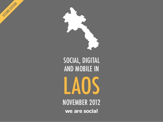 SOCIAL, DIGITALAND MOBILE INLAOSNOVEMBER 2012we are social