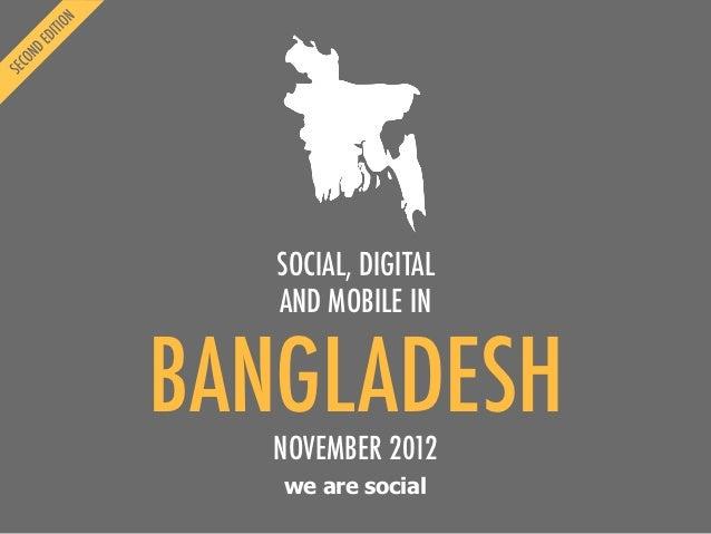 SOCIAL, DIGITAL   AND MOBILE INBANGLADESH   NOVEMBER 2012   we are social