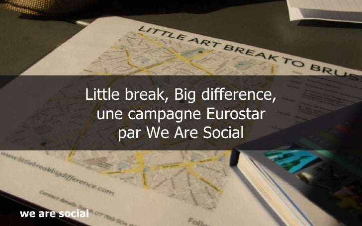 Little break, Big difference, une campagne Eurostar par We Are Social w e are social