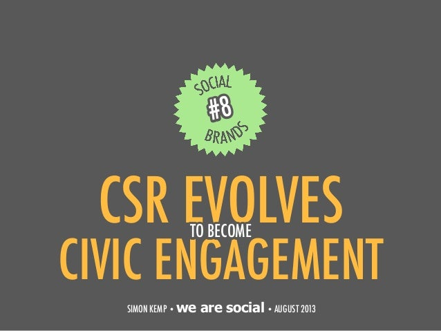 CSR EVOLVES 1 #8 SIMON KEMP • we are social• AUGUST 2013 CIVIC ENGAGEMENT TO BECOME