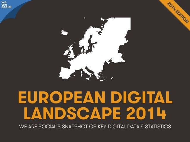 we are social  EUROPEAN DIGITAL LANDSCAPE 2014 WE ARE SOCIAL'S SNAPSHOT OF KEY DIGITAL DATA & STATISTICS  We Are Social  w...