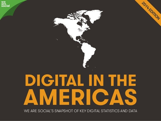 @wearesocialsg • 1We Are Social DIGITAL IN THE AMERICASWE ARE SOCIAL'S SNAPSHOT OF KEY DIGITAL STATISTICS AND DATA we are ...