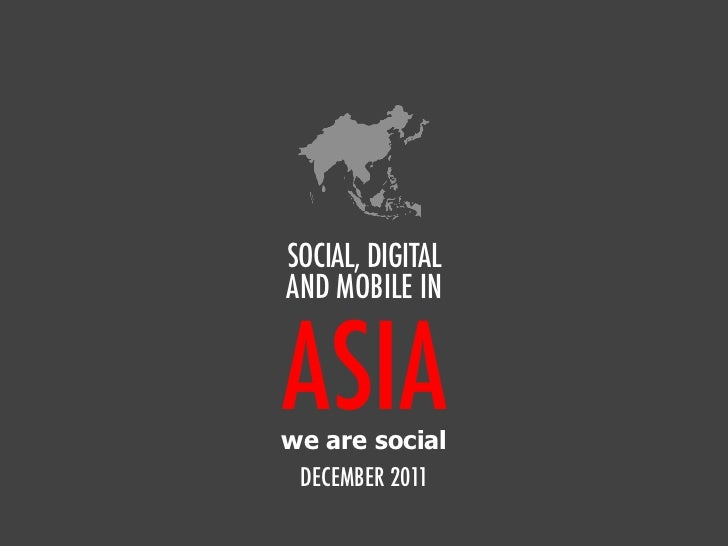 We Are Social's Guide to Social, Digital & Mobile in Asia (Overview, Nov 2011)