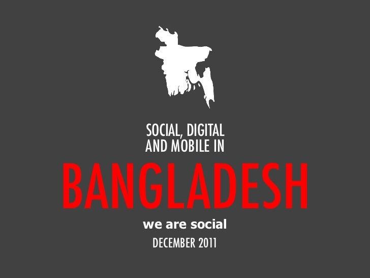SOCIAL, DIGITAL   AND MOBILE INBANGLADESH   we are social    DECEMBER 2011