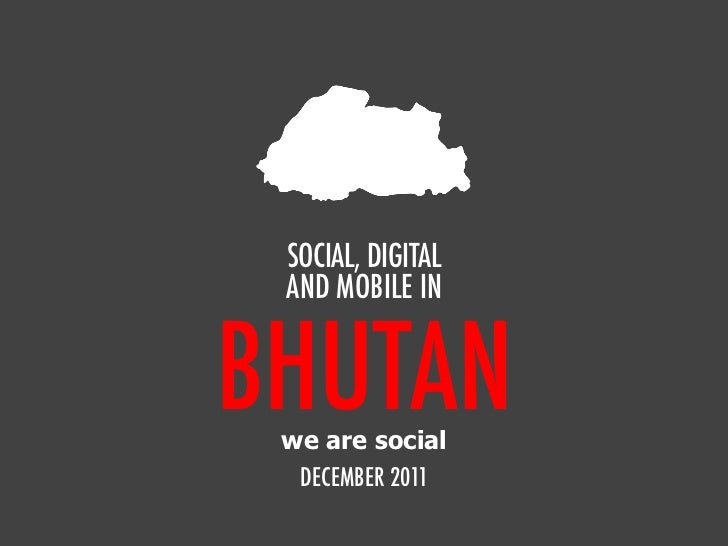 We Are Social's Guide to Social, Digital and Mobile in Bhutan Dec 2011
