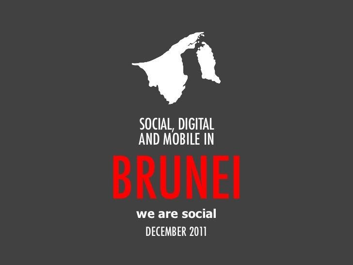 SOCIAL, DIGITAL AND MOBILE INBRUNEI we are social  DECEMBER 2011