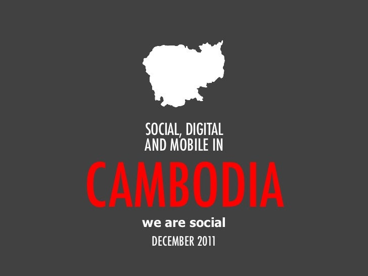 SOCIAL, DIGITAL  AND MOBILE INCAMBODIA  we are social   DECEMBER 2011