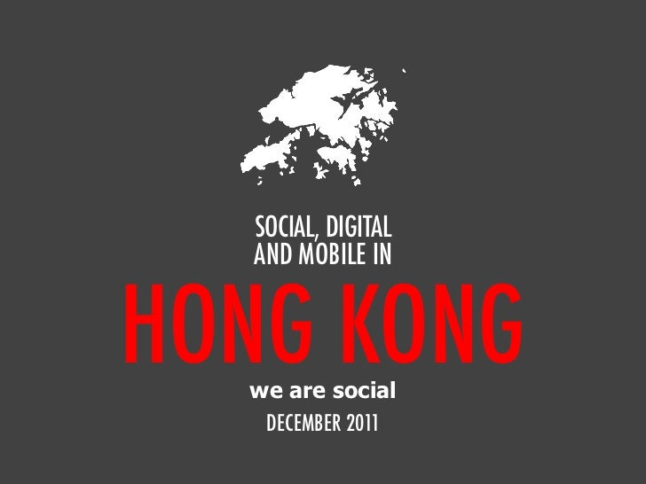 SOCIAL, DIGITAL  AND MOBILE INHONG KONG  we are social   DECEMBER 2011