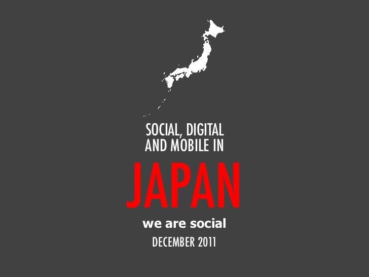 SOCIAL, DIGITALAND MOBILE INJAPANwe are social DECEMBER 2011