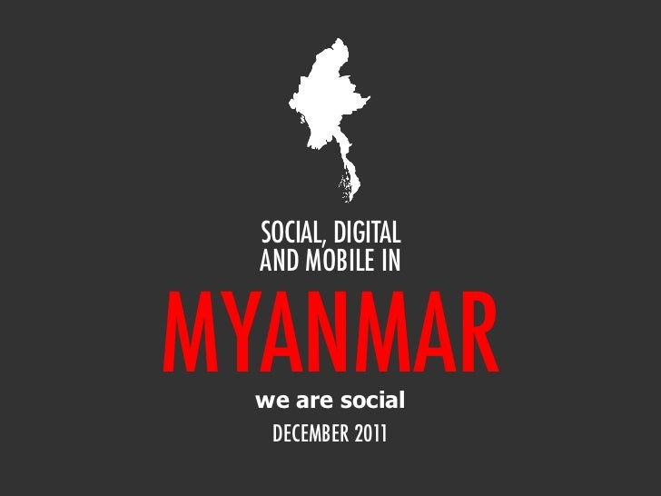 SOCIAL, DIGITAL  AND MOBILE INMYANMAR we are social  DECEMBER 2011