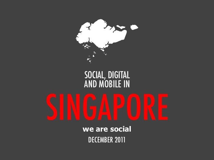SOCIAL, DIGITAL  AND MOBILE INSINGAPORE  we are social   DECEMBER 2011