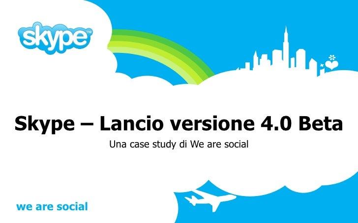 Skype – Lancio versione 4.0 Beta Una case study di We are social