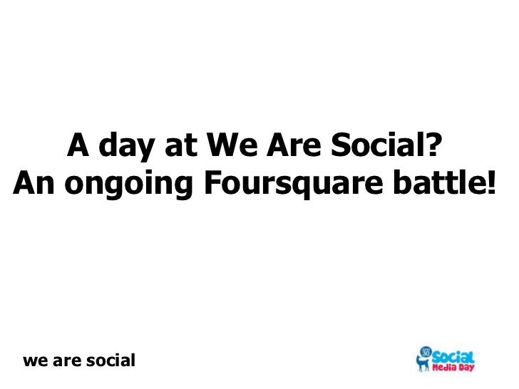 A day at We Are Social?An ongoing Foursquare battle!<br />we are social<br />