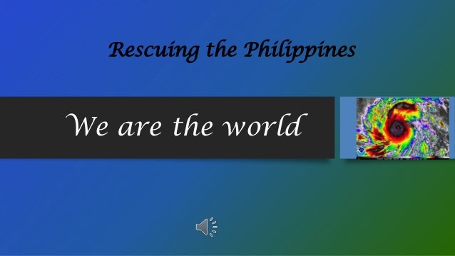 Rescuing the Philippines  We are the world