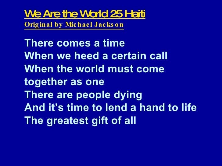 We Are the World 25 Haiti Original by Michael Jackson There comes a time When we heed a certain call When the world must c...