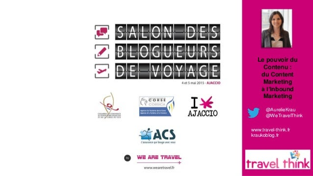 @AurelieKrau @WeTravelThink Le pouvoir du Contenu : du Content Marketing à l'Inbound Marketing www.travel-think.fr kraukob...