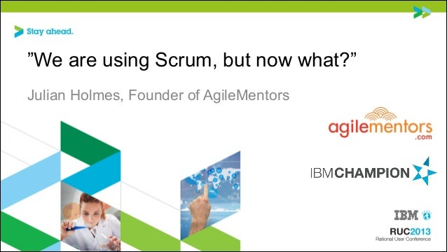 """""""We are using Scrum, but now what?"""" Julian Holmes, Founder of AgileMentors"""