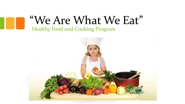 """We Are What We Eat""Healthy Food and Cooking Program"