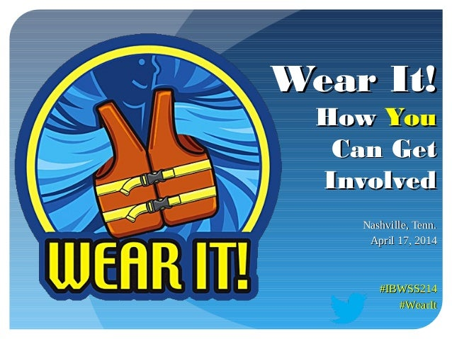 Wear It! How You Can Get Involved - International Boating & Water Safety Summit 2014