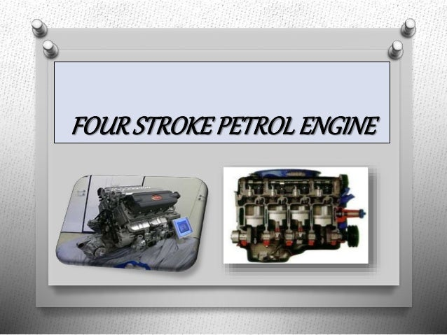 four stroke petrol engine 4-stroke internal combustion engine this type of internal combustion engine is called a four-stroke engine because the fuel/air mixture.
