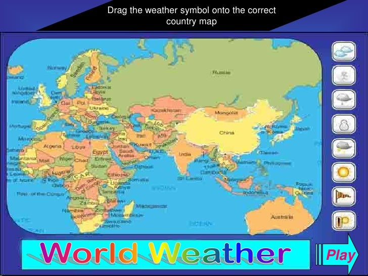 Drag the weather symbol onto the correct<br />country map<br /> Play<br />World Weather<br />