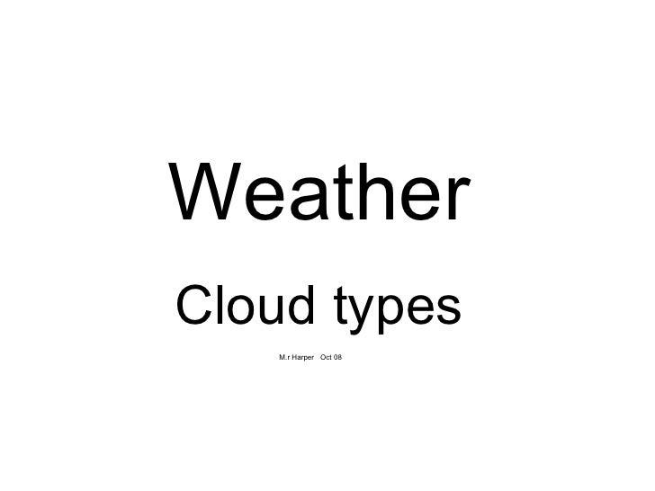 Weather Cloud types M.r Harper  Oct 08