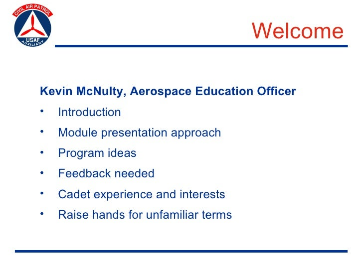 Welcome  Kevin McNulty, Aerospace Education Officer •   Introduction •   Module presentation approach •   Program ideas • ...
