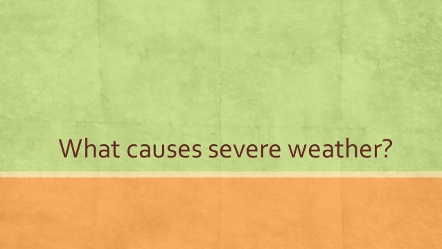 What causes severe weather?