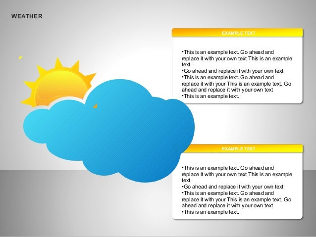 WEATHER EXAMPLE TEXT •This is an example text. Go ahead and replace it with your own text This is an example text. •Go ahe...
