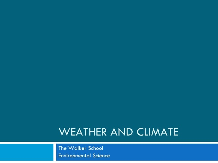 WEATHER AND CLIMATE The Walker School Environmental Science
